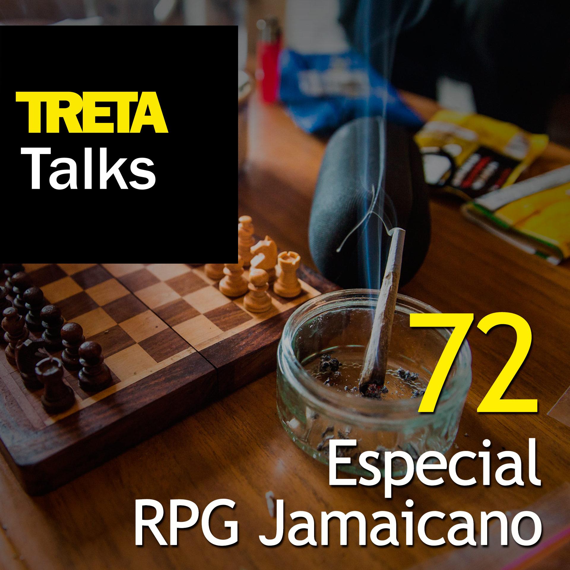 TRETA Talks #72 – Especial RPG Jamaicano