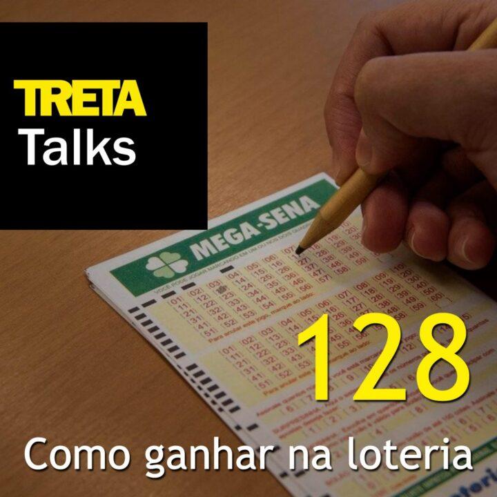 TRETA Talks #128 – Como ganhar na loteria