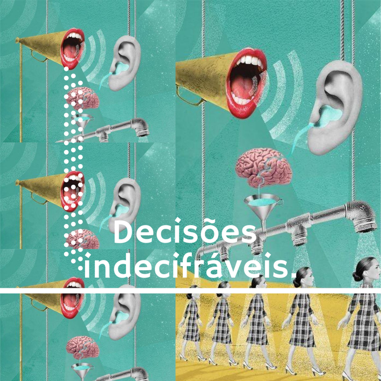 Decisões indecifráveis.