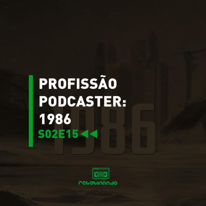 Profissão Podcaster: 1986 | Rebobinando S02E15