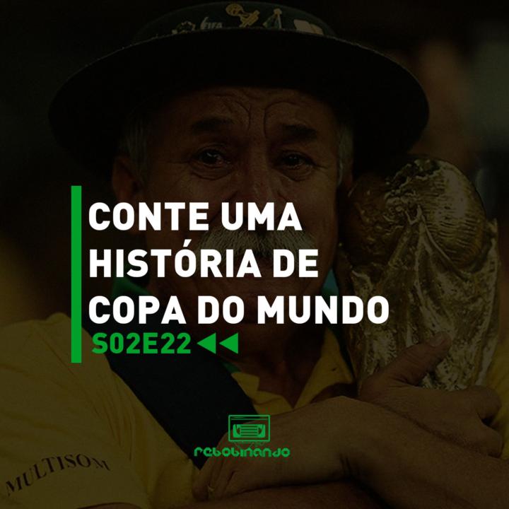 Conte uma história de Copa do Mundo | Rebobinando S02E22