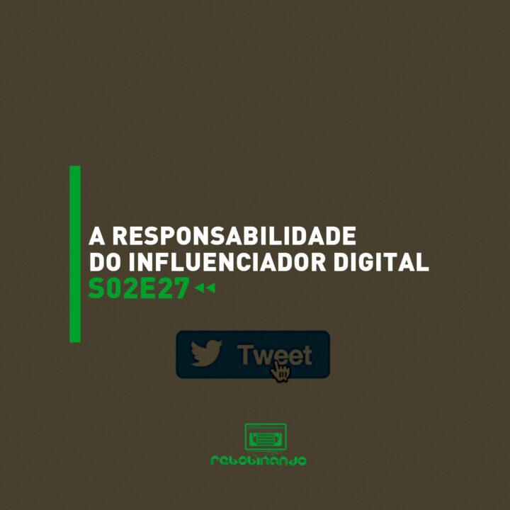 A responsabilidade do influenciador digital | Rebobinando S02E27