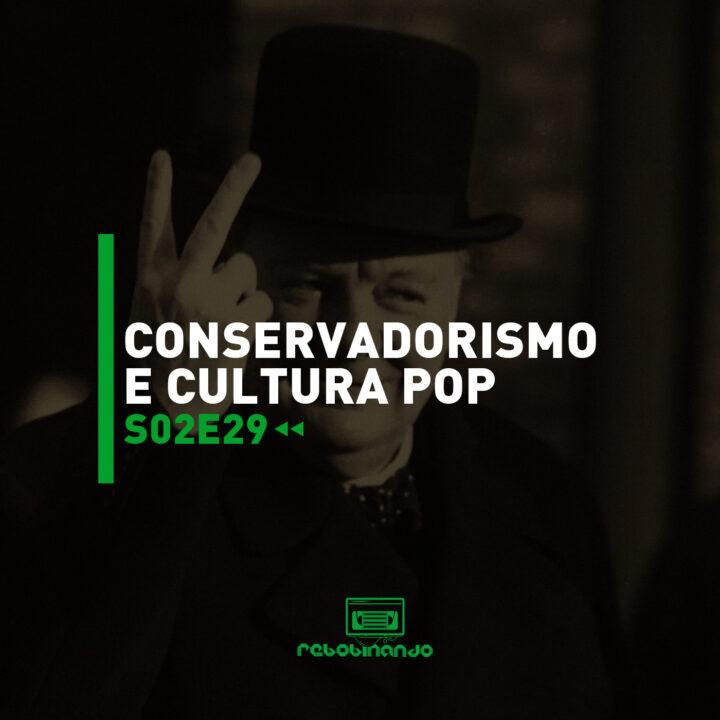 Conservadorismo e cultura pop | Rebobinando S02E29