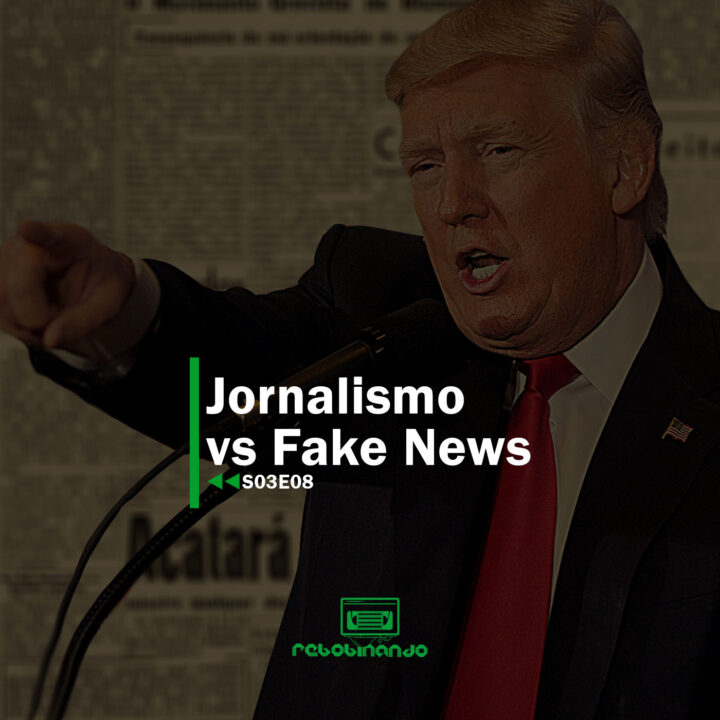 Jornalismo Vs Fake News | Rebobinando S03E08