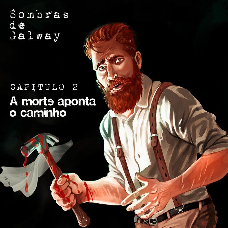 #111 [AUDIO DRAMA] Sombras de Galway Cap.2 – A Morte Aponta o Caminho