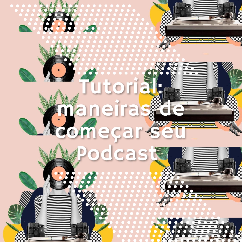 Tutorial: Maneiras de começar seu podcast