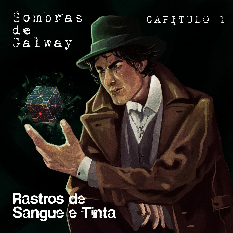 #98 [AUDIO DRAMA] Sombras de Galway Cap.1 – Rastro de Sangue e Tinta
