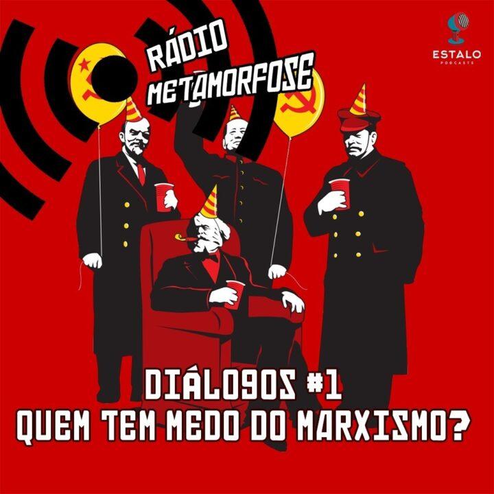 Rádio Metamorfose diálogos #1 Quem tem medo do marxismo?