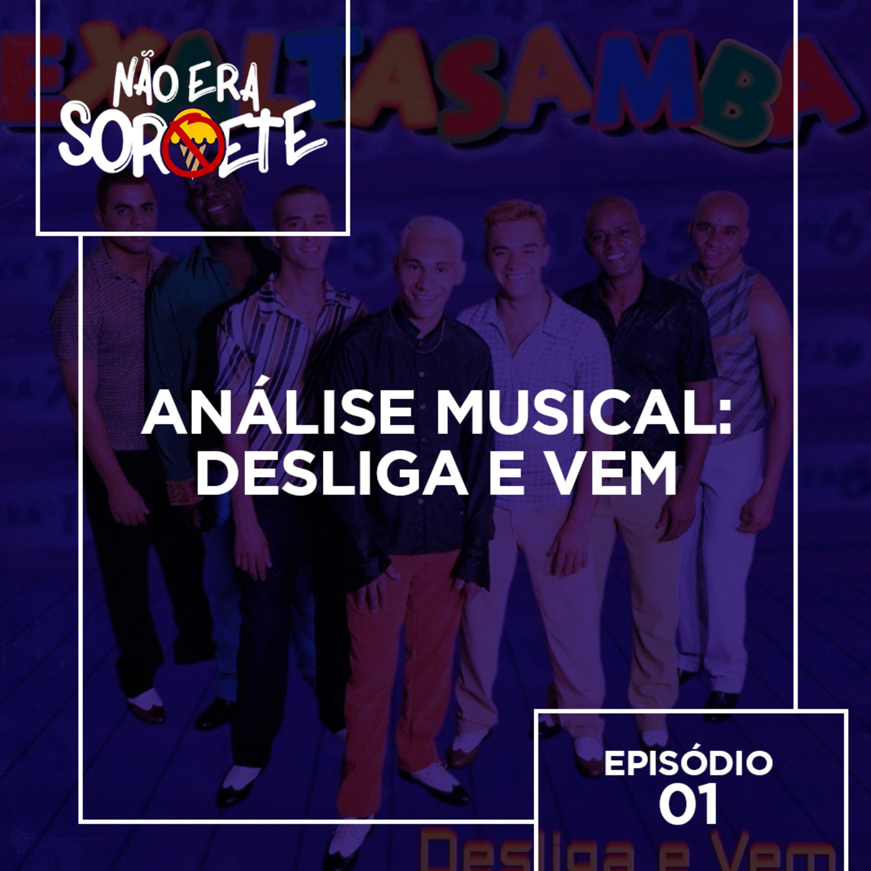 Não Era Sorvete 01 – Análise musical: Desliga e Vem