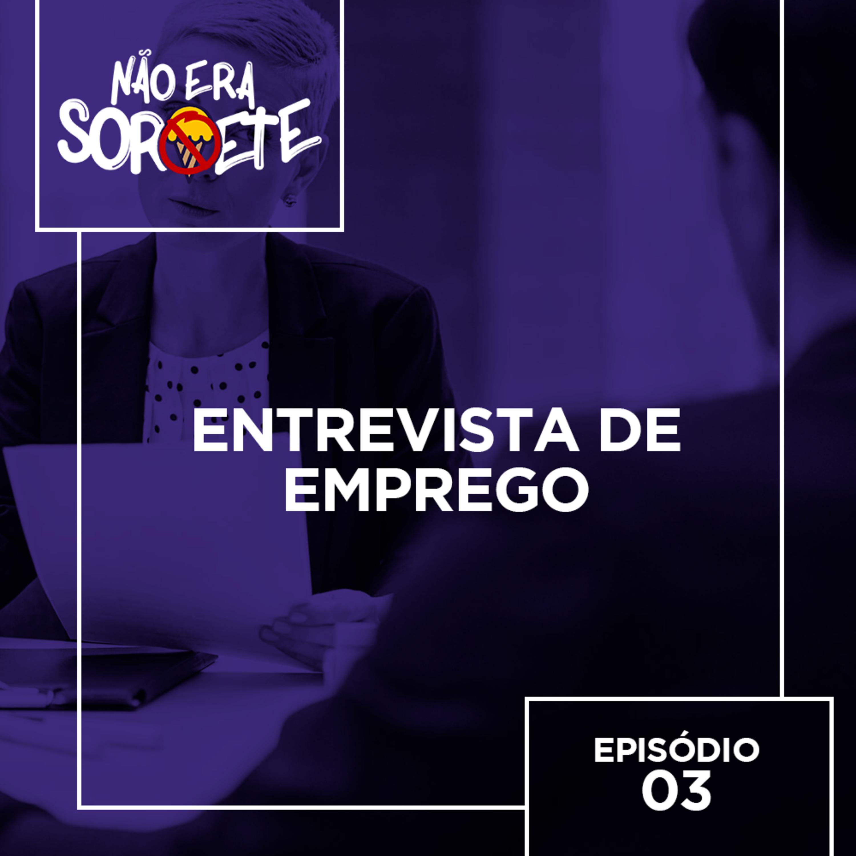 Não Era Sorvete 03 – Entrevista de emprego