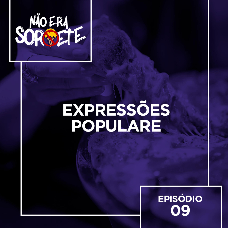 Não Era Sorvete 09 – Expressões populares