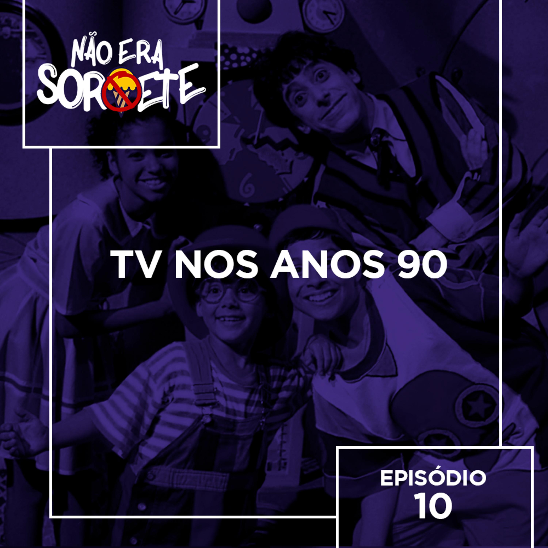 Não Era Sorvete 10 – TV nos anos 90