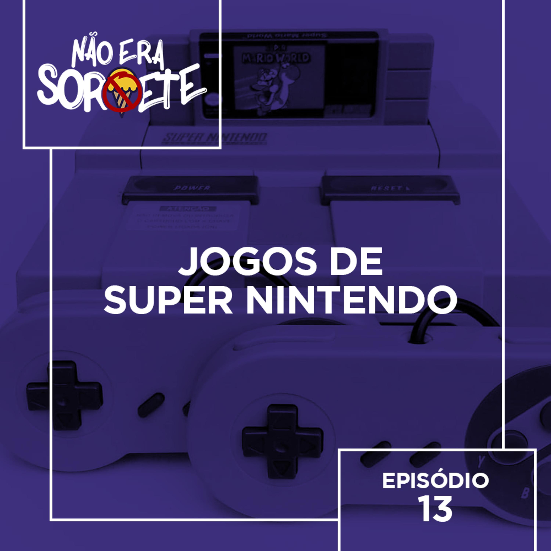 Não Era Sorvete 13 – Jogos de Super Nintendo