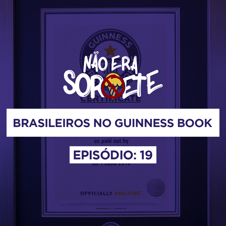 Não Era Sorvete 19 – Brasileiros no Guinness Book