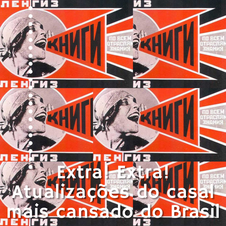 Extra!! Extra!! Atualizações do casal mais cansado do Brasil!