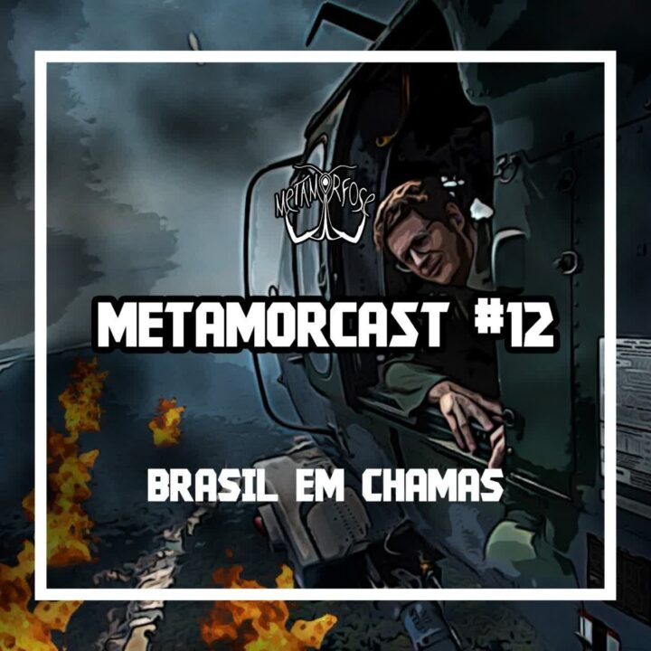 Metamorcast #12: Brasil em chamas