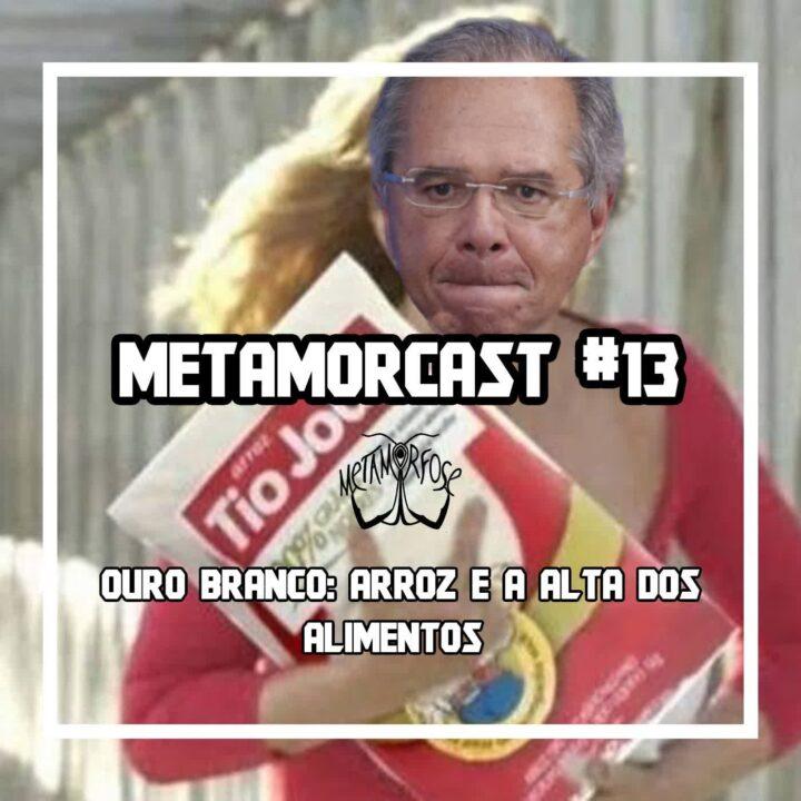 Metamorcast #13 Ouro branco: Arroz e a alta dos alimentos