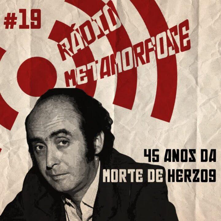 Rádio Metamorfose #19: 45 anos da morte de Herzog