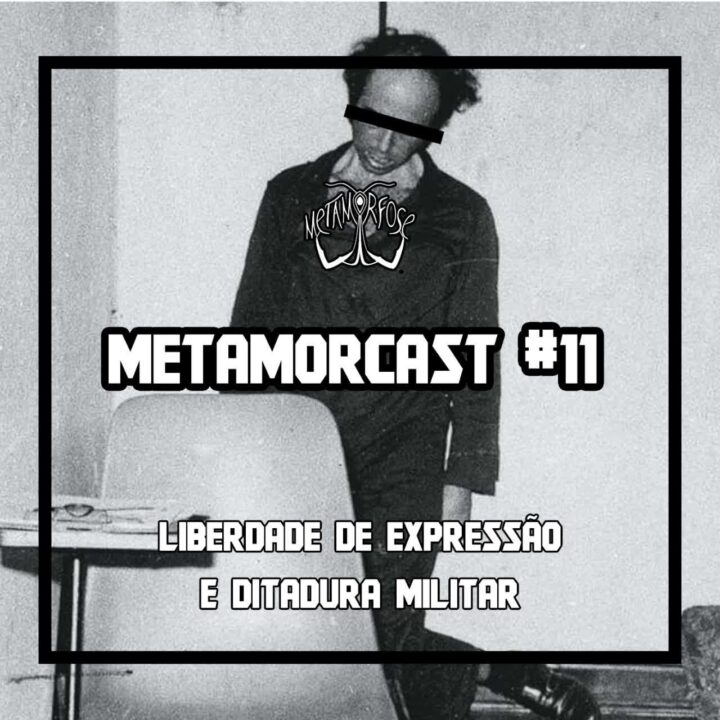 Metamorcast #11 : Liberdade de expressão e Ditadura Militar