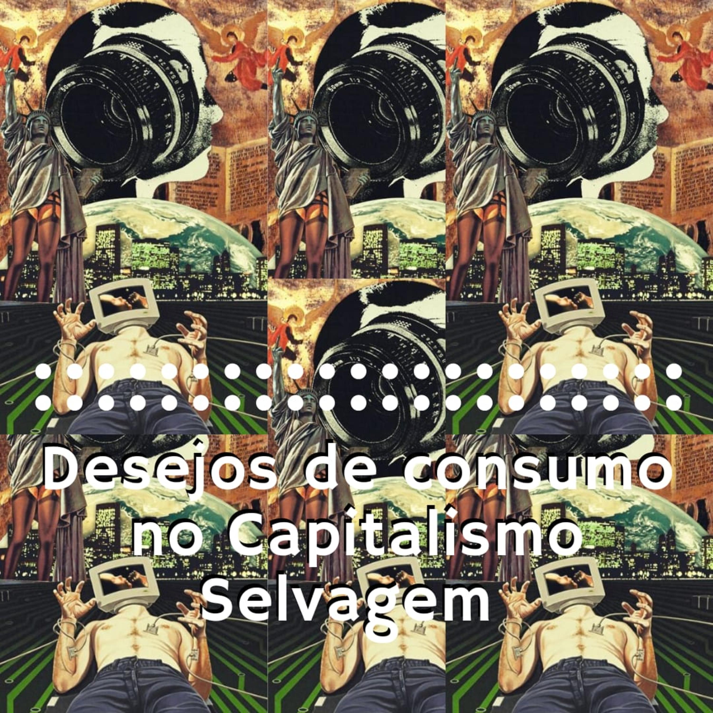 Desejos de consumo no Capitalismo Selvagem