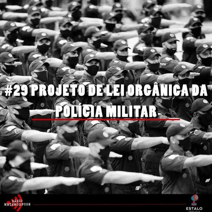 Rádio Metamorfose #29: Projeto de lei orgânica da polícia militar