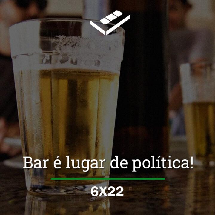 Bar é lugar de política!