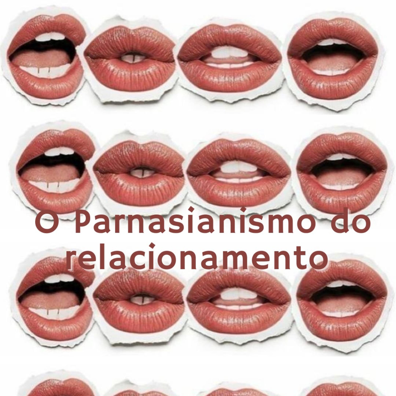 O Parnasianismo do relacionamento