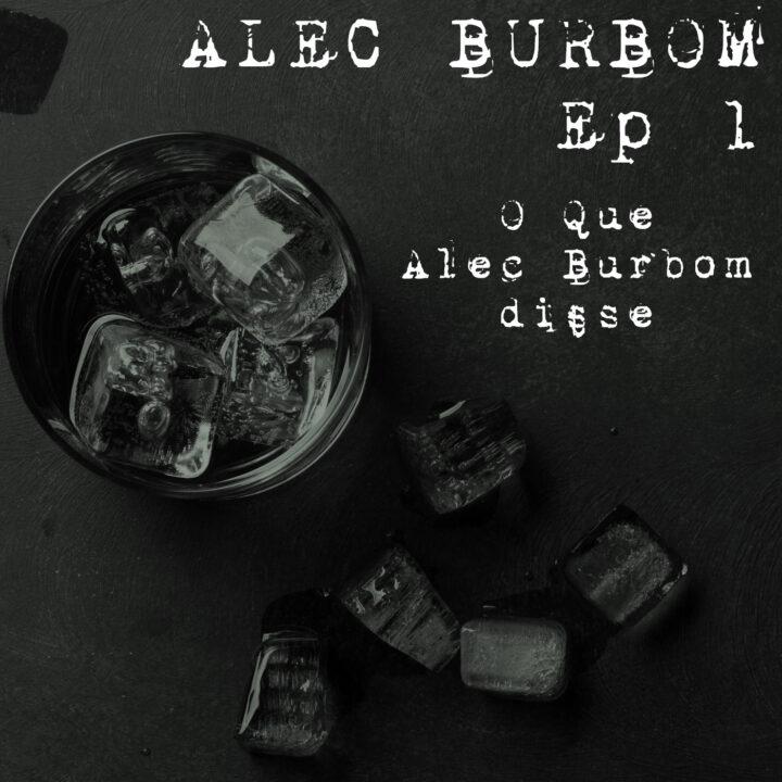 #100 – Alec Burbom Ep.1: O que Alec Burbom disse