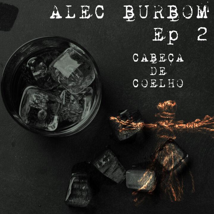 #101 – Alec Burbom Ep.2: Cabeça de Coelho