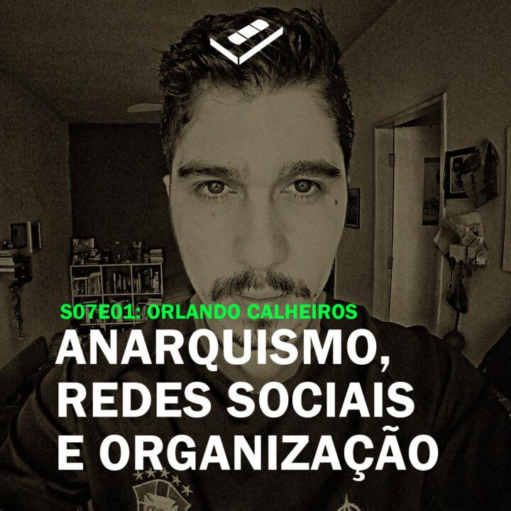 Anarquismo, redes sociais e organização (Orlando Calheiros)