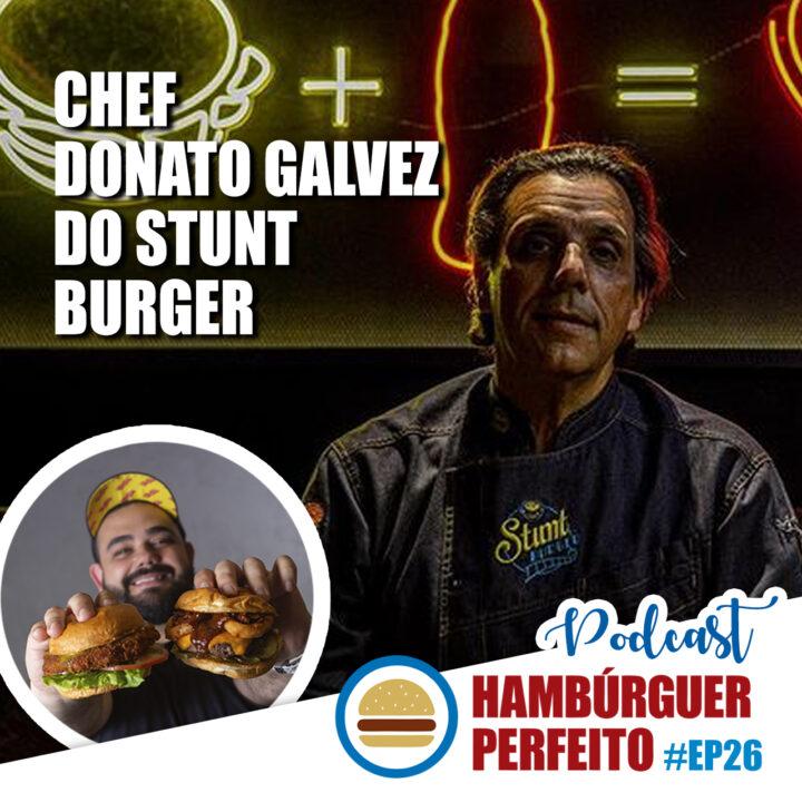 EP. 26 – Chef Donato Galvez Stunt Burger