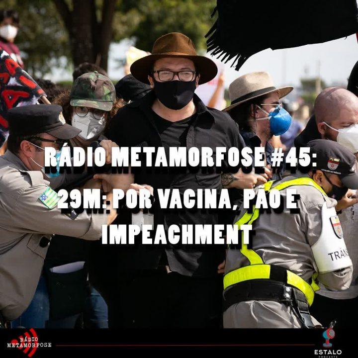 Rádio Metamorfose #45: 29M por vacina, pão e impeachment