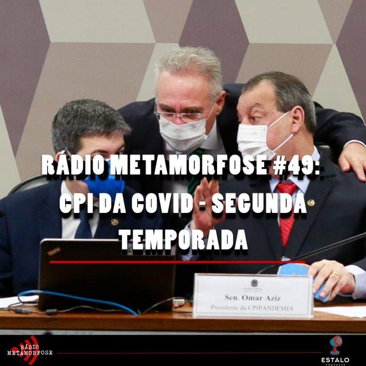 Rádio Metamorfose #49: CPI DA COVID – Segunda temporada