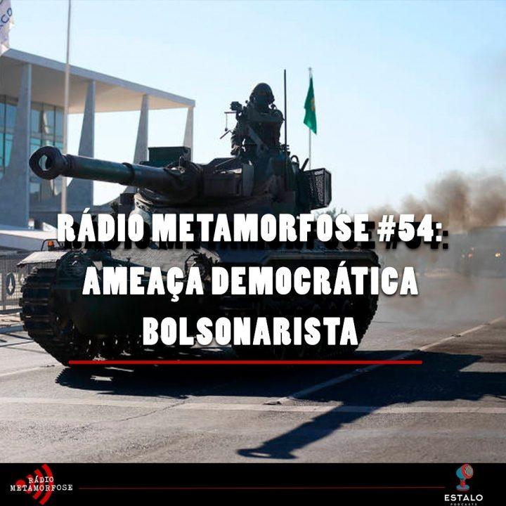 Rádio Metamorfose #54: Ameaça Democrática Bolsonarista