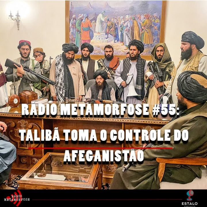 Rádio Metamorfose #55: Talibã toma o controle do Afeganistão