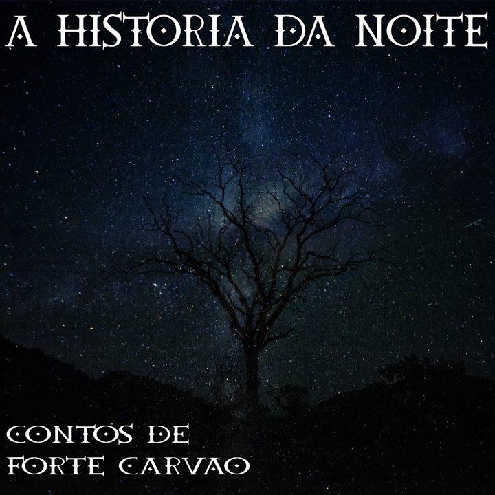 #107 [AUDIO DRAMA] Contos de Forte Carvão: A História da Noite