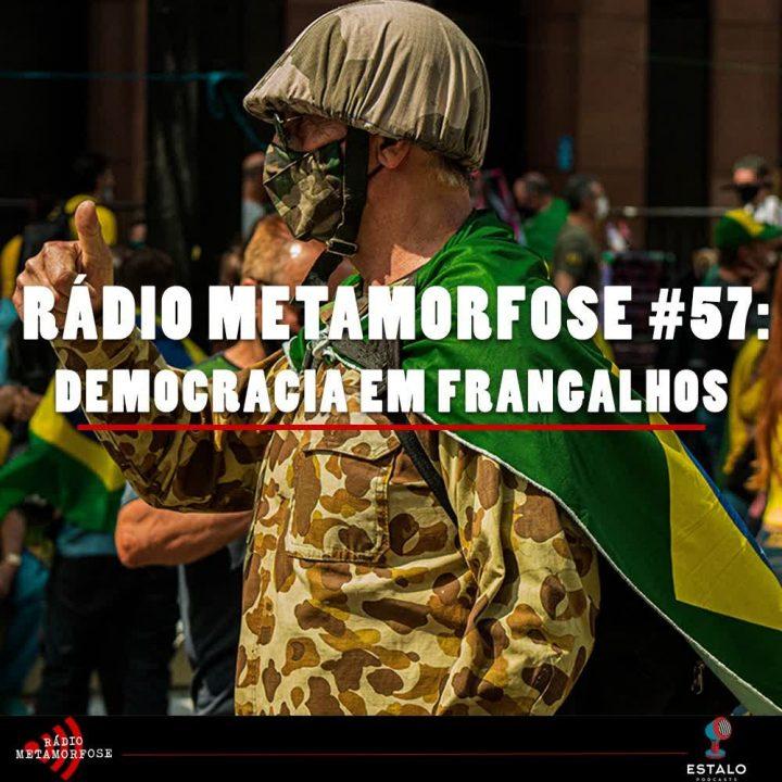 Rádio Metamorfose #57: Democracia em Frangalhos