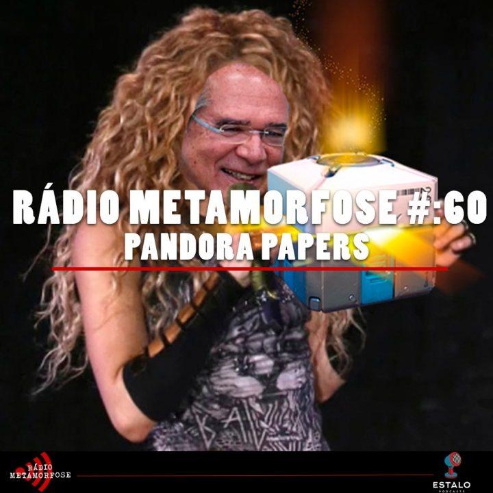 Rádio Metamorfose #60: Pandora Papers